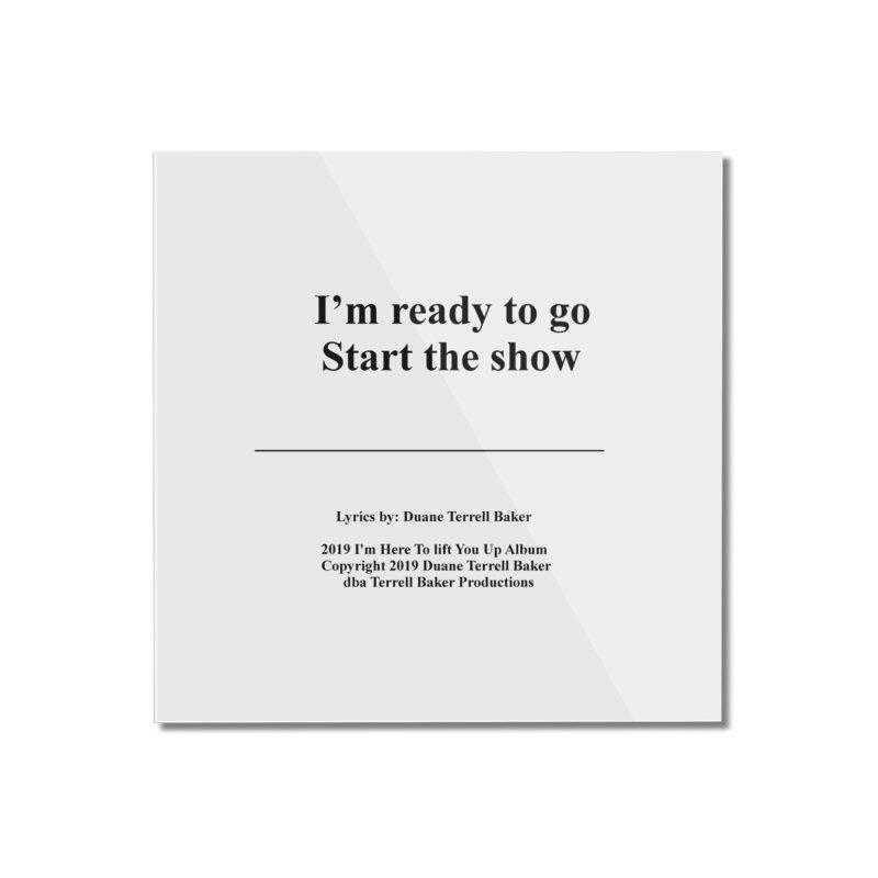 StartTheShow_TerrellBaker2019ImHereToLiftYouUpAlbum_PrintedLyrics_05012019 Home Mounted Acrylic Print by Duane Terrell Baker - Authorized Artwork, etc