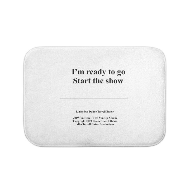 StartTheShow_TerrellBaker2019ImHereToLiftYouUpAlbum_PrintedLyrics_05012019 Home Bath Mat by Duane Terrell Baker - Authorized Artwork, etc