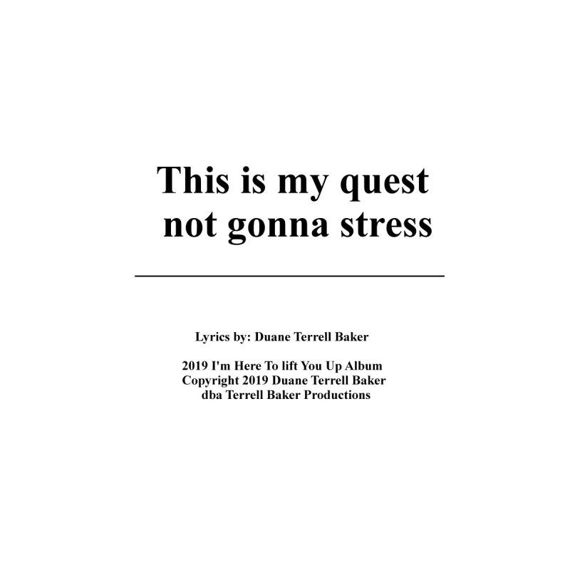 ThisIsMyQuest_TerrellBaker2019ImHereToLiftYouUpAlbum_PrintedLyrics_05012019 by Duane Terrell Baker - Authorized Artwork, etc