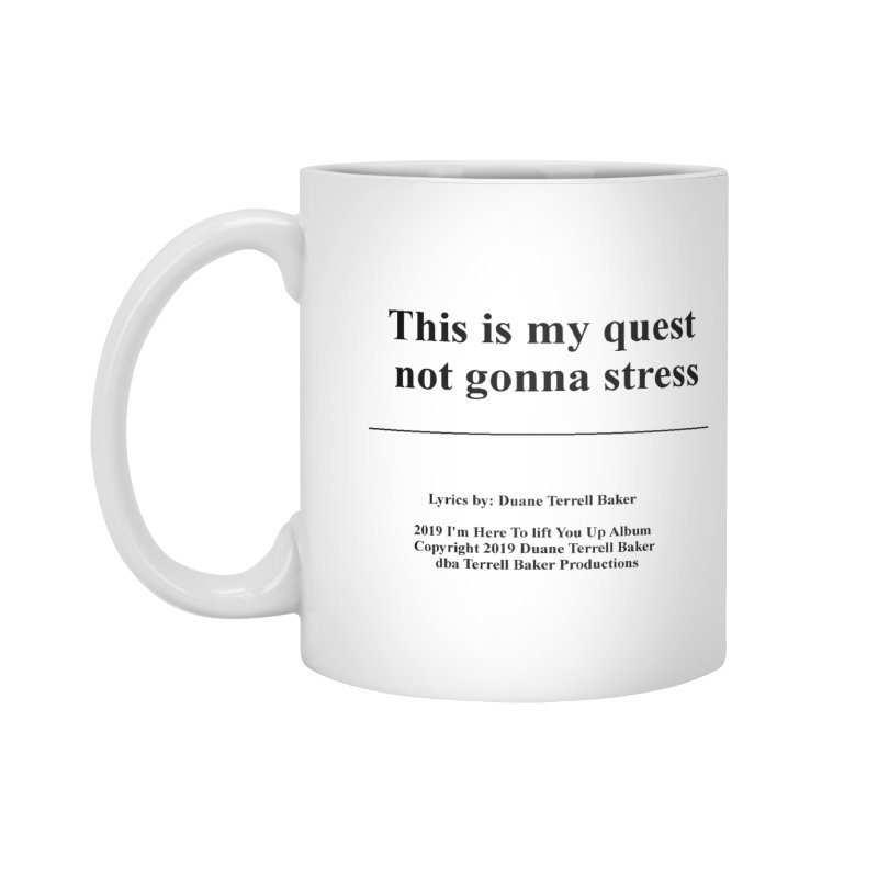 ThisIsMyQuest_TerrellBaker2019ImHereToLiftYouUpAlbum_PrintedLyrics_05012019 Accessories Standard Mug by Duane Terrell Baker - Authorized Artwork, etc