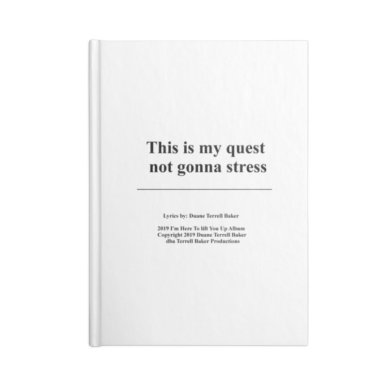 ThisIsMyQuest_TerrellBaker2019ImHereToLiftYouUpAlbum_PrintedLyrics_05012019 Accessories Lined Journal Notebook by Duane Terrell Baker - Authorized Artwork, etc