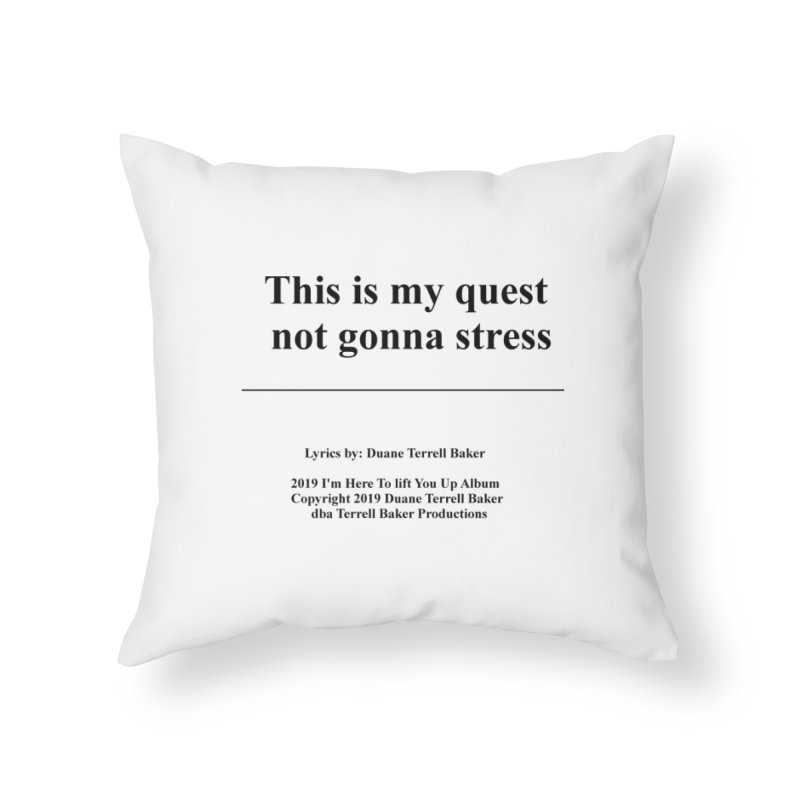 ThisIsMyQuest_TerrellBaker2019ImHereToLiftYouUpAlbum_PrintedLyrics_05012019 Home Throw Pillow by Duane Terrell Baker - Authorized Artwork, etc