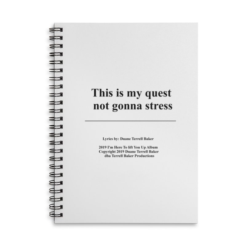 ThisIsMyQuest_TerrellBaker2019ImHereToLiftYouUpAlbum_PrintedLyrics_05012019 Accessories Lined Spiral Notebook by Duane Terrell Baker - Authorized Artwork, etc