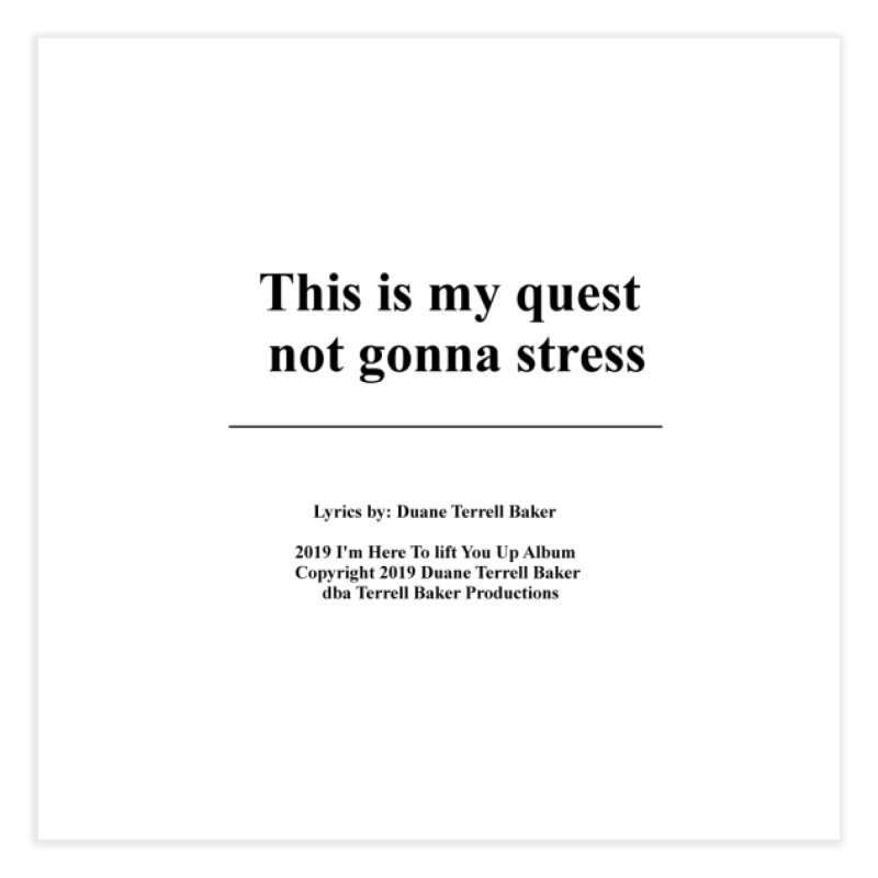 ThisIsMyQuest_TerrellBaker2019ImHereToLiftYouUpAlbum_PrintedLyrics_05012019 Home Fine Art Print by Duane Terrell Baker - Authorized Artwork, etc