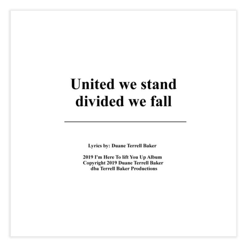 UnitedWeStand_TerrellBaker2019ImHereToLiftYouUpAlbum_PrintedLyrics_05012019 Home Fine Art Print by Duane Terrell Baker - Authorized Artwork, etc