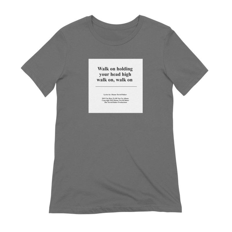 WalkOn_TerrellBaker2019ImHereToLiftYouUpAlbum_PrintedLyrics_05012019 Women's Extra Soft T-Shirt by Duane Terrell Baker - Authorized Artwork, etc