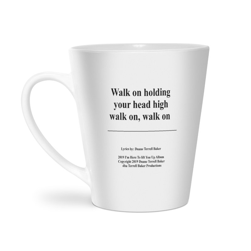 WalkOn_TerrellBaker2019ImHereToLiftYouUpAlbum_PrintedLyrics_05012019 Accessories Latte Mug by Duane Terrell Baker - Authorized Artwork, etc