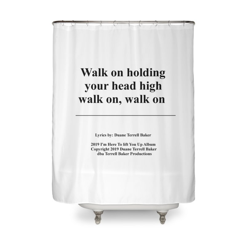 WalkOn_TerrellBaker2019ImHereToLiftYouUpAlbum_PrintedLyrics_05012019 Home Shower Curtain by Duane Terrell Baker - Authorized Artwork, etc