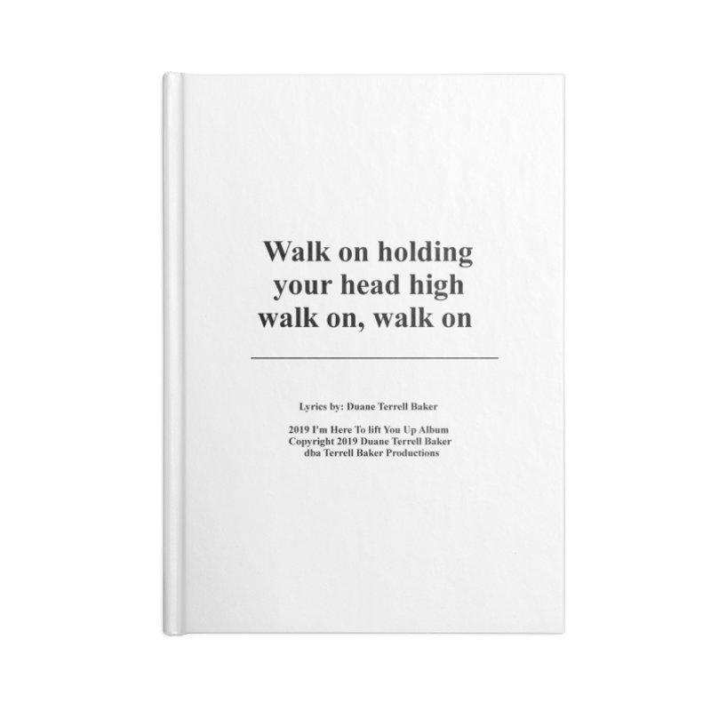 WalkOn_TerrellBaker2019ImHereToLiftYouUpAlbum_PrintedLyrics_05012019 Accessories Blank Journal Notebook by Duane Terrell Baker - Authorized Artwork, etc