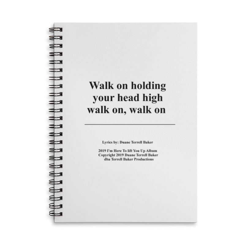WalkOn_TerrellBaker2019ImHereToLiftYouUpAlbum_PrintedLyrics_05012019 Accessories Lined Spiral Notebook by Duane Terrell Baker - Authorized Artwork, etc