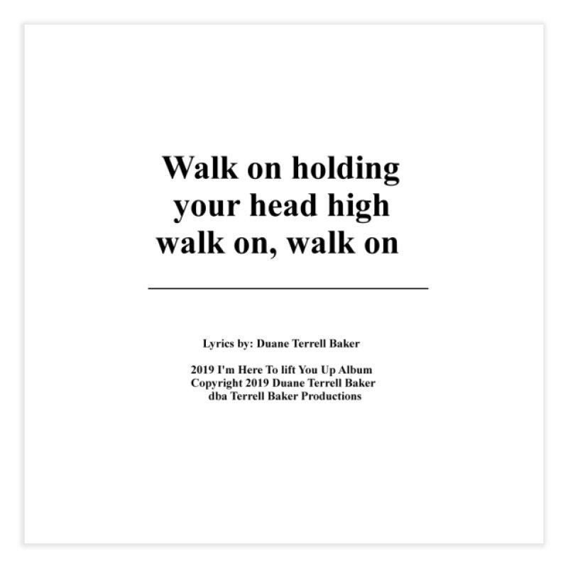 WalkOn_TerrellBaker2019ImHereToLiftYouUpAlbum_PrintedLyrics_05012019 Home Fine Art Print by Duane Terrell Baker - Authorized Artwork, etc