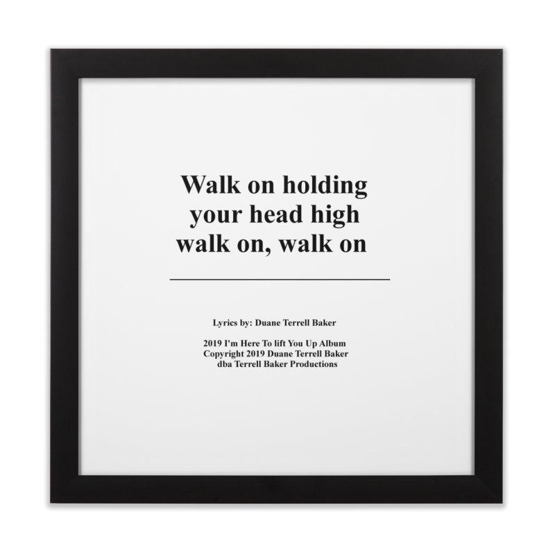 WalkOn_TerrellBaker2019ImHereToLiftYouUpAlbum_PrintedLyrics_05012019 Home Framed Fine Art Print by Duane Terrell Baker - Authorized Artwork, etc