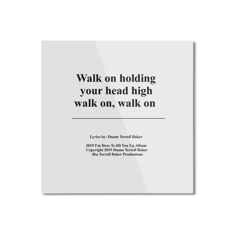 WalkOn_TerrellBaker2019ImHereToLiftYouUpAlbum_PrintedLyrics_05012019 Home Mounted Aluminum Print by Duane Terrell Baker - Authorized Artwork, etc