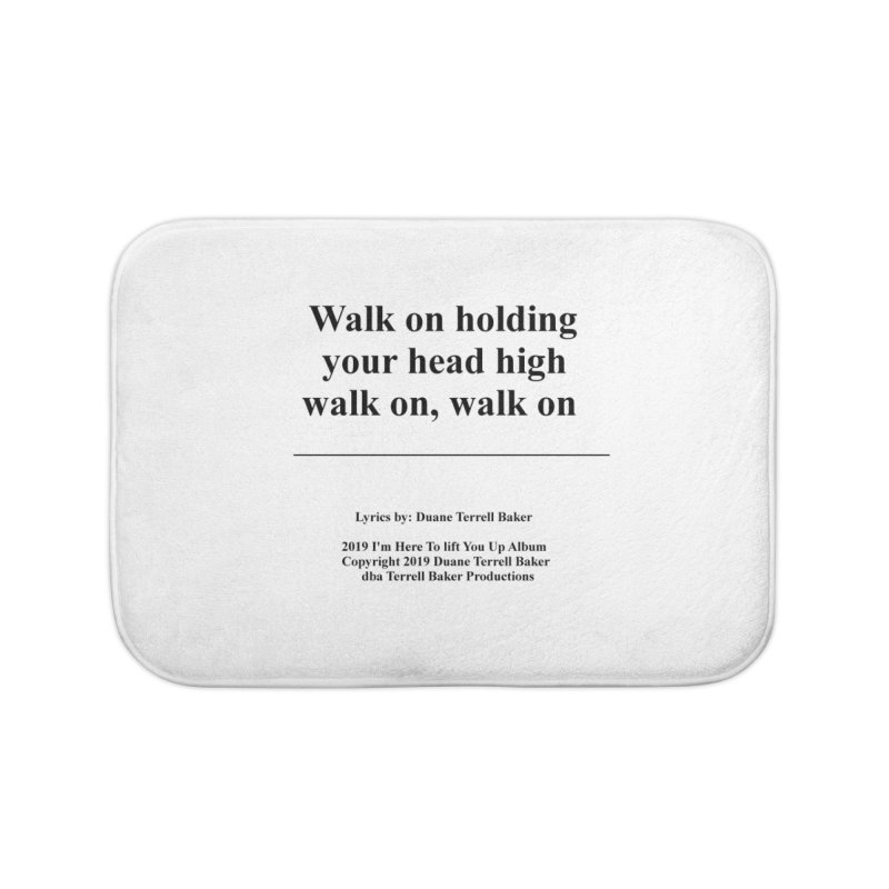 WalkOn_TerrellBaker2019ImHereToLiftYouUpAlbum_PrintedLyrics_05012019 Home Bath Mat by Duane Terrell Baker - Authorized Artwork, etc