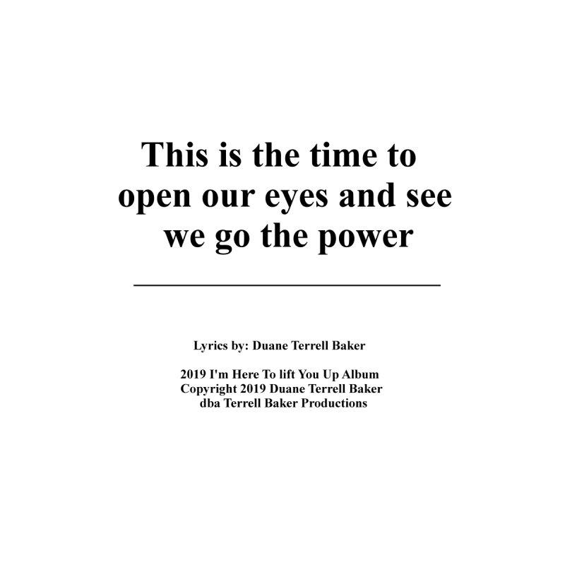 WeGotThePower_TerrellBaker2019ImHereToLiftYouUpAlbum_PrintedLyrics_05012019 by Duane Terrell Baker - Authorized Artwork, etc