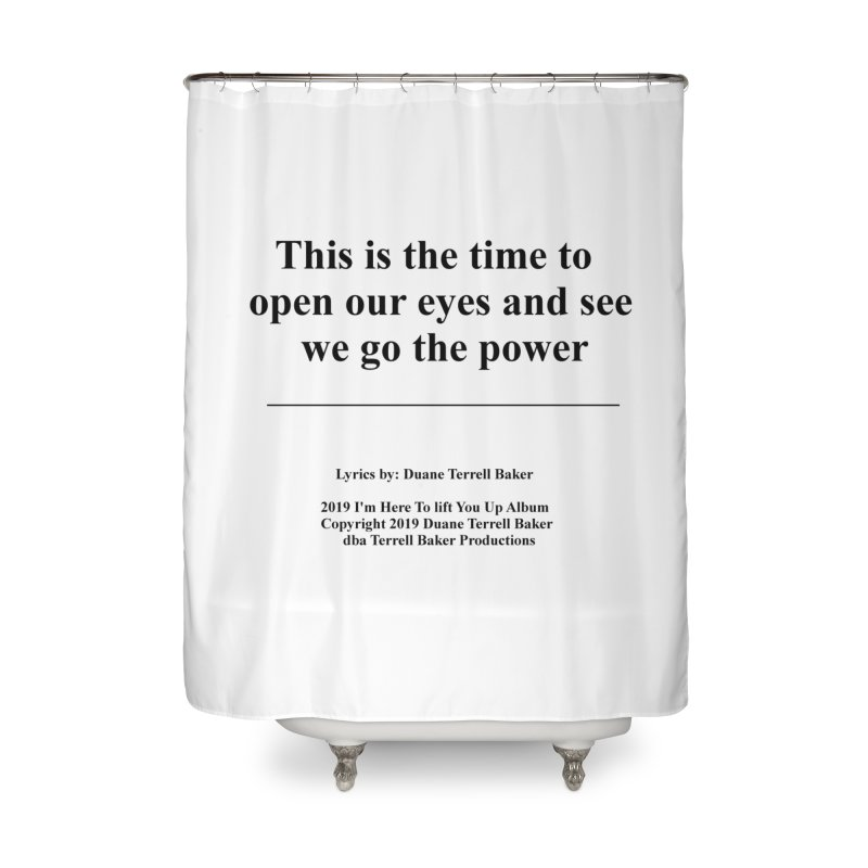 WeGotThePower_TerrellBaker2019ImHereToLiftYouUpAlbum_PrintedLyrics_05012019 Home Shower Curtain by Duane Terrell Baker - Authorized Artwork, etc