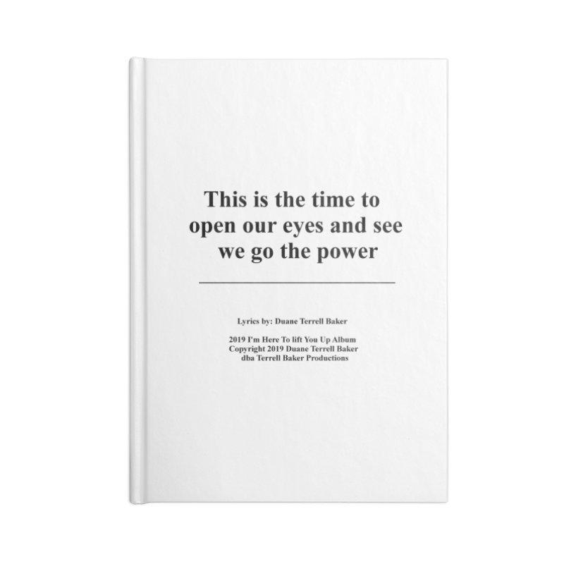 WeGotThePower_TerrellBaker2019ImHereToLiftYouUpAlbum_PrintedLyrics_05012019 Accessories Blank Journal Notebook by Duane Terrell Baker - Authorized Artwork, etc