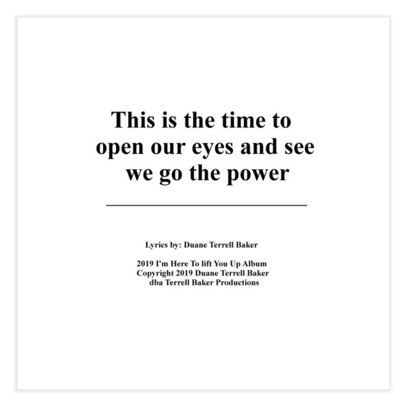 WeGotThePower_TerrellBaker2019ImHereToLiftYouUpAlbum_PrintedLyrics_05012019 Home Fine Art Print by Duane Terrell Baker - Authorized Artwork, etc