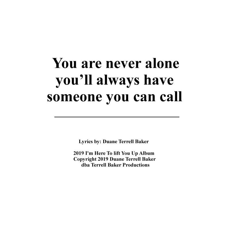 YoureNeverAlone_TerrellBaker2019ImHereToLiftYouUpAlbum_PrintedLyrics_05012019 by Duane Terrell Baker - Authorized Artwork, etc