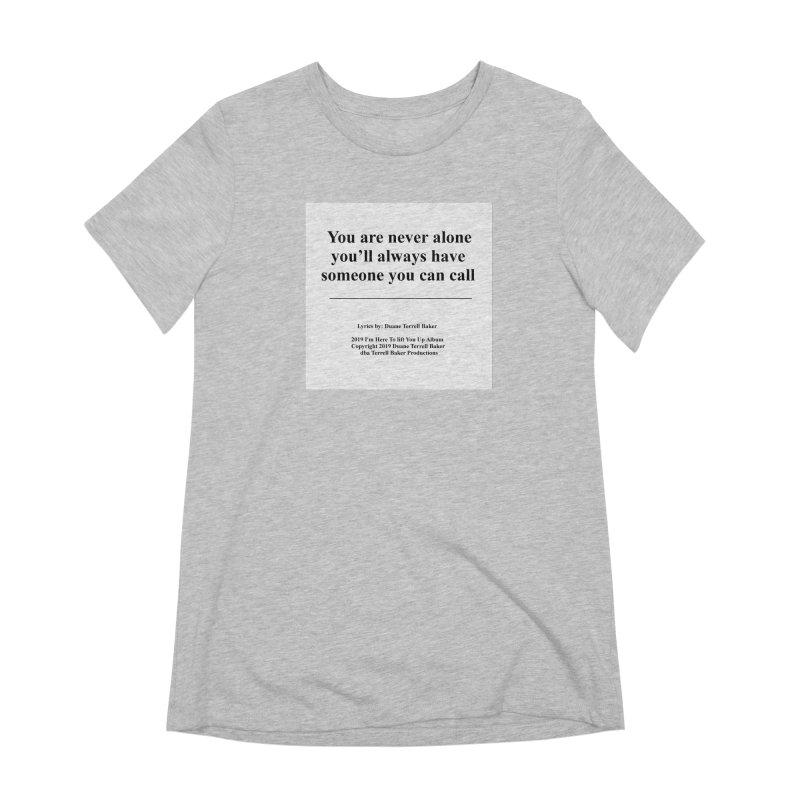 YoureNeverAlone_TerrellBaker2019ImHereToLiftYouUpAlbum_PrintedLyrics_05012019 Women's Extra Soft T-Shirt by Duane Terrell Baker - Authorized Artwork, etc