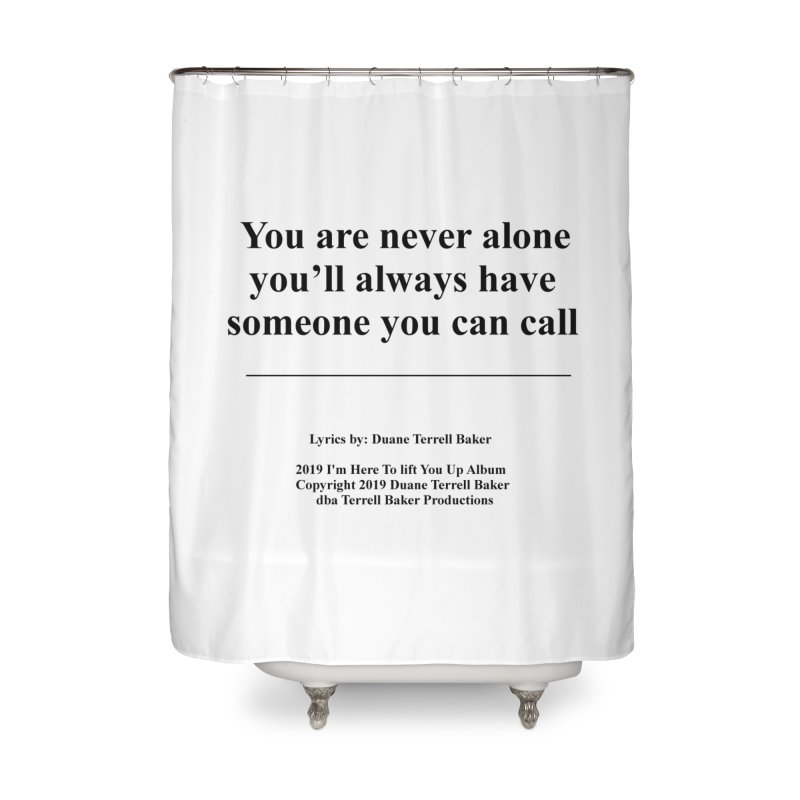 YoureNeverAlone_TerrellBaker2019ImHereToLiftYouUpAlbum_PrintedLyrics_05012019 Home Shower Curtain by Duane Terrell Baker - Authorized Artwork, etc