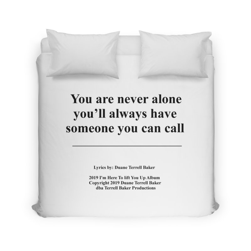 YoureNeverAlone_TerrellBaker2019ImHereToLiftYouUpAlbum_PrintedLyrics_05012019 Home Duvet by Duane Terrell Baker - Authorized Artwork, etc