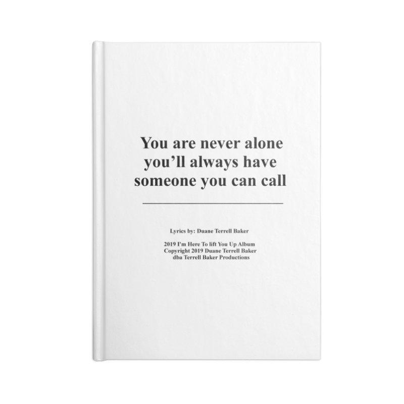YoureNeverAlone_TerrellBaker2019ImHereToLiftYouUpAlbum_PrintedLyrics_05012019 Accessories Blank Journal Notebook by Duane Terrell Baker - Authorized Artwork, etc