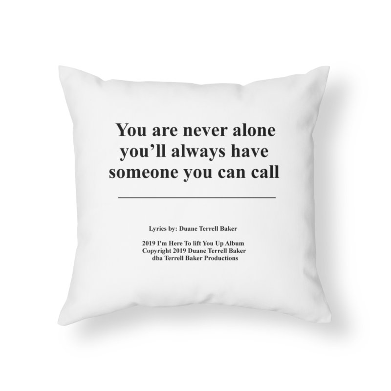 YoureNeverAlone_TerrellBaker2019ImHereToLiftYouUpAlbum_PrintedLyrics_05012019 Home Throw Pillow by Duane Terrell Baker - Authorized Artwork, etc