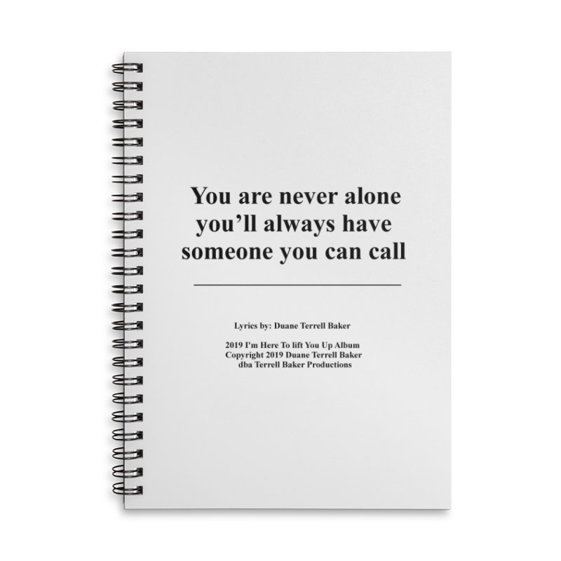 YoureNeverAlone_TerrellBaker2019ImHereToLiftYouUpAlbum_PrintedLyrics_05012019 Accessories Lined Spiral Notebook by Duane Terrell Baker - Authorized Artwork, etc