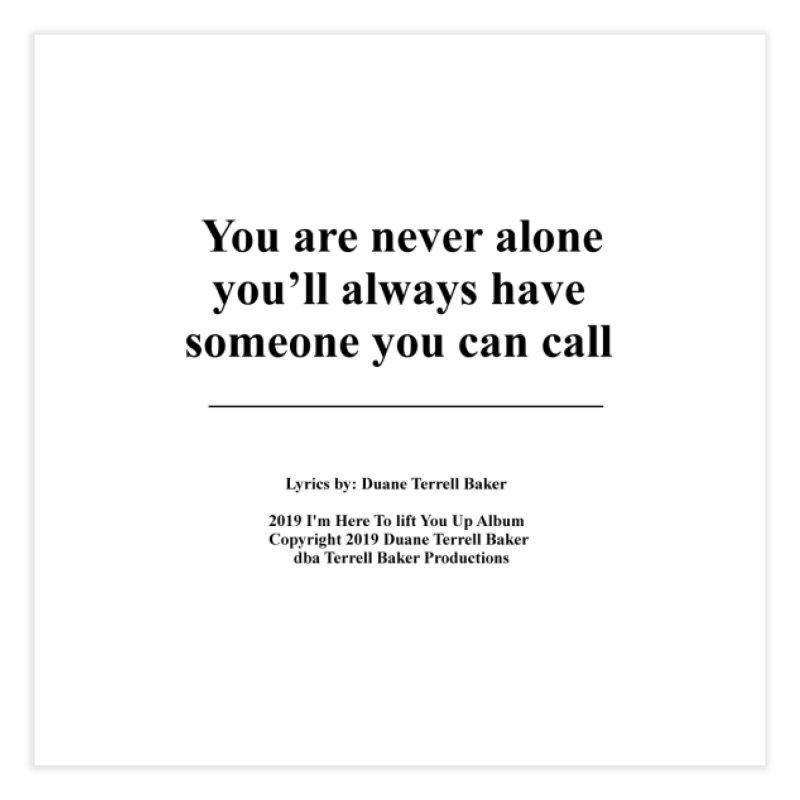 YoureNeverAlone_TerrellBaker2019ImHereToLiftYouUpAlbum_PrintedLyrics_05012019 Home Fine Art Print by Duane Terrell Baker - Authorized Artwork, etc