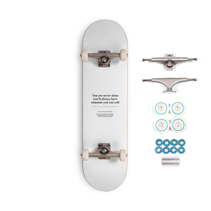YoureNeverAlone_TerrellBaker2019ImHereToLiftYouUpAlbum_PrintedLyrics_05012019 Accessories Complete - Basic Skateboard by Duane Terrell Baker - Authorized Artwork, etc