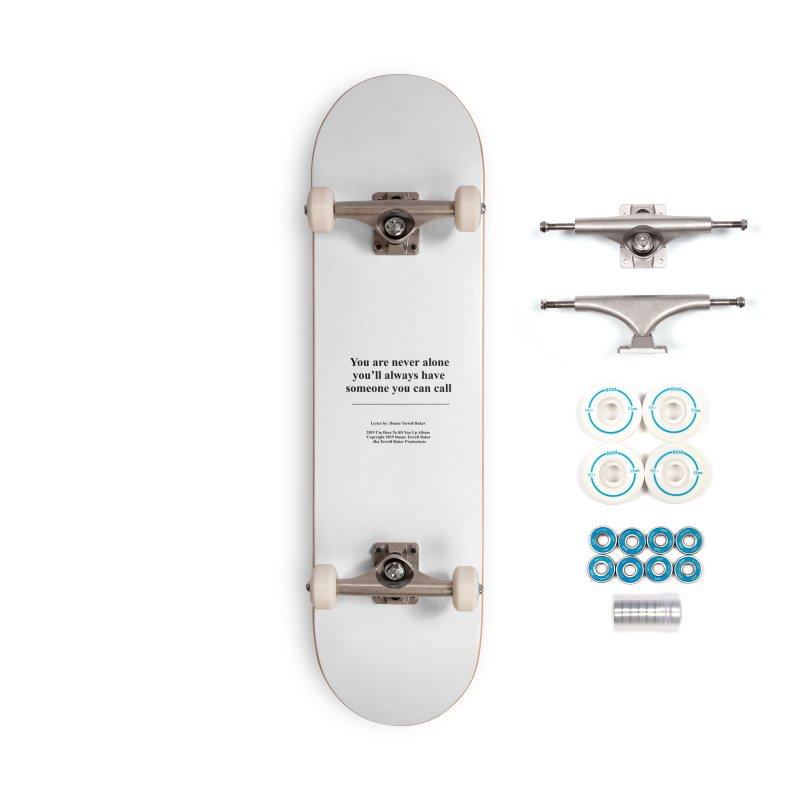 YoureNeverAlone_TerrellBaker2019ImHereToLiftYouUpAlbum_PrintedLyrics_05012019 Accessories Complete - Basic Skateboard by Duane Terrell Baker - Authorized Artwork, etc