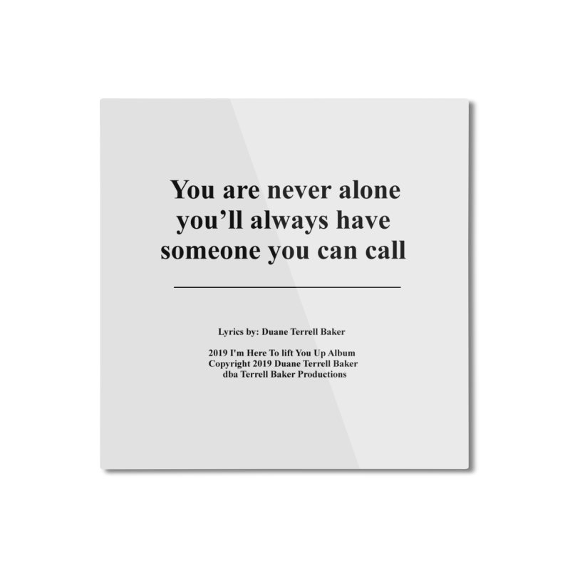YoureNeverAlone_TerrellBaker2019ImHereToLiftYouUpAlbum_PrintedLyrics_05012019 Home Mounted Aluminum Print by Duane Terrell Baker - Authorized Artwork, etc