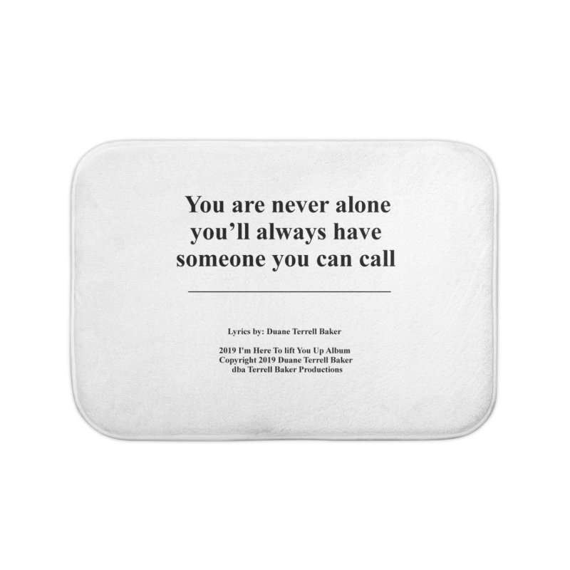 YoureNeverAlone_TerrellBaker2019ImHereToLiftYouUpAlbum_PrintedLyrics_05012019 Home Bath Mat by Duane Terrell Baker - Authorized Artwork, etc