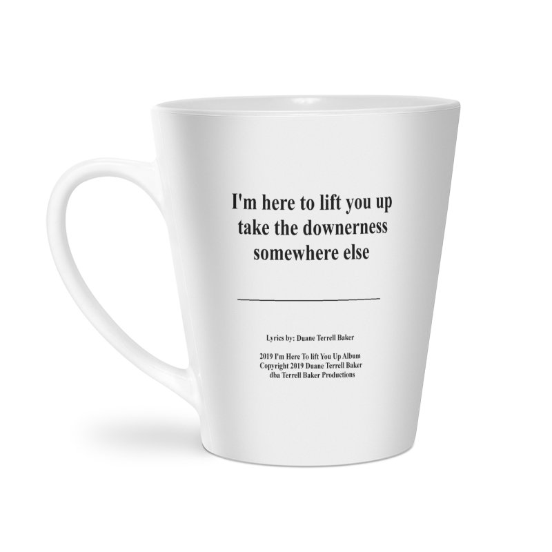 ImHereToLiftYouUp_TerrellBaker2019ImHereToLiftYouUpAlbum_PrintedLyrics_05012019 Accessories Latte Mug by Duane Terrell Baker - Authorized Artwork, etc