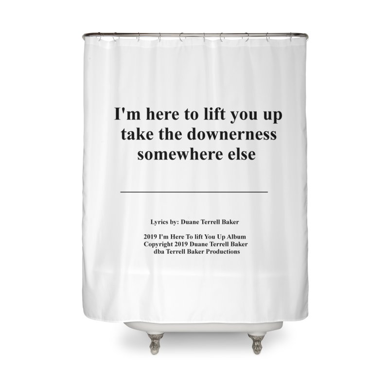 ImHereToLiftYouUp_TerrellBaker2019ImHereToLiftYouUpAlbum_PrintedLyrics_05012019 Home Shower Curtain by Duane Terrell Baker - Authorized Artwork, etc