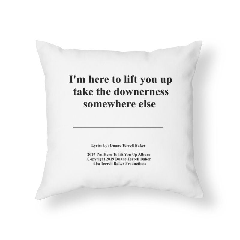 ImHereToLiftYouUp_TerrellBaker2019ImHereToLiftYouUpAlbum_PrintedLyrics_05012019 Home Throw Pillow by Duane Terrell Baker - Authorized Artwork, etc