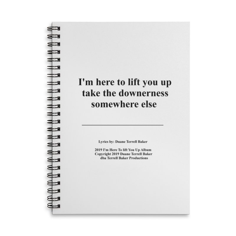 ImHereToLiftYouUp_TerrellBaker2019ImHereToLiftYouUpAlbum_PrintedLyrics_05012019 Accessories Lined Spiral Notebook by Duane Terrell Baker - Authorized Artwork, etc