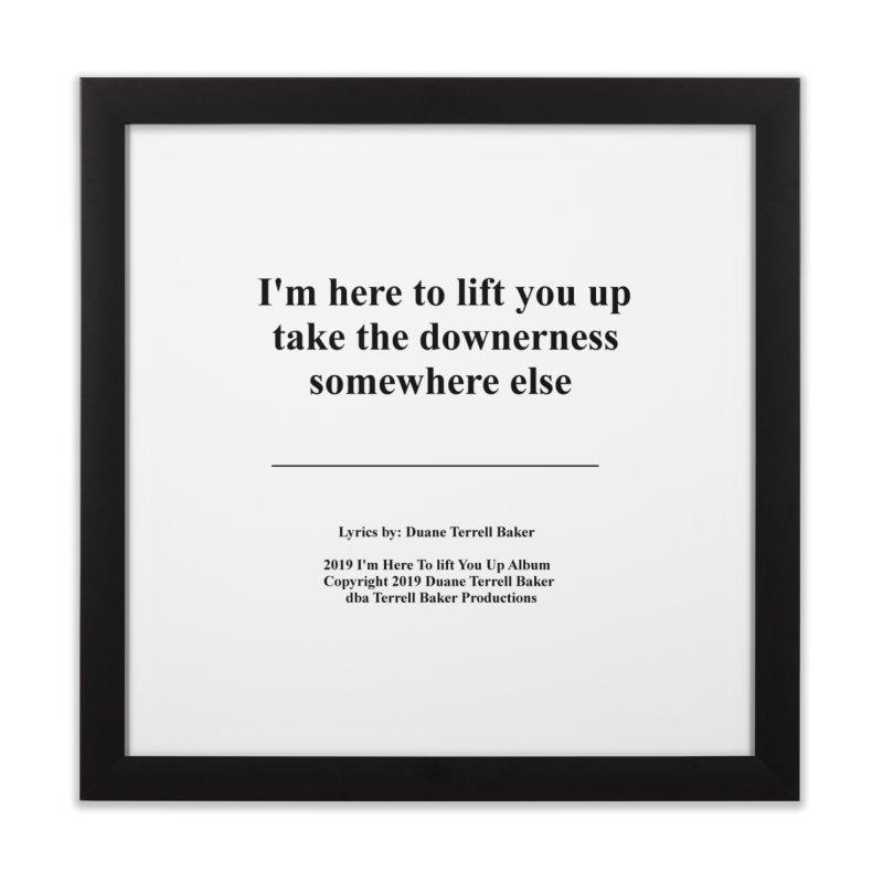 ImHereToLiftYouUp_TerrellBaker2019ImHereToLiftYouUpAlbum_PrintedLyrics_05012019 Home Framed Fine Art Print by Duane Terrell Baker - Authorized Artwork, etc
