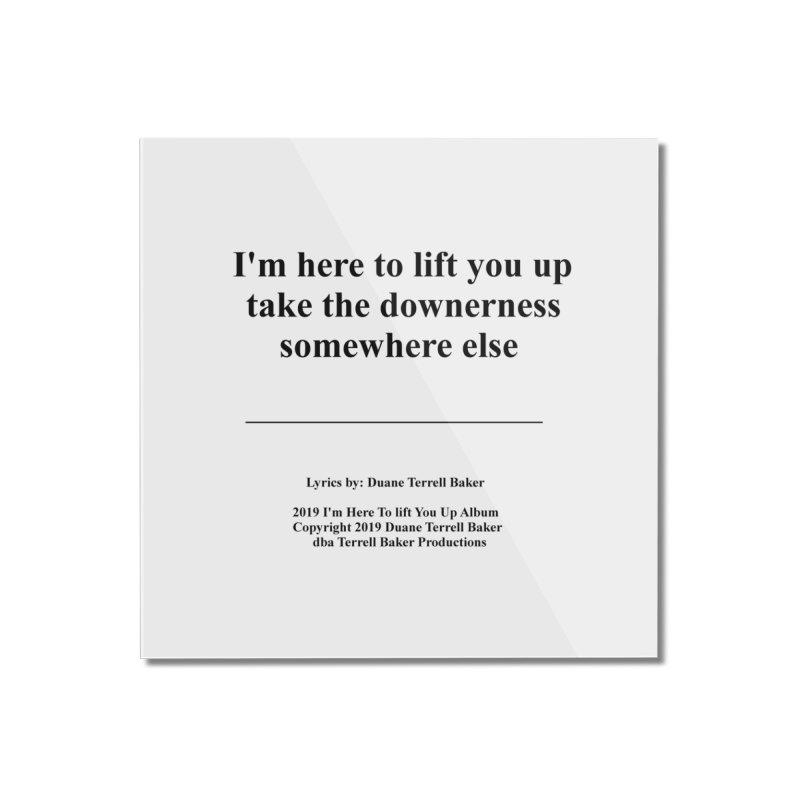 ImHereToLiftYouUp_TerrellBaker2019ImHereToLiftYouUpAlbum_PrintedLyrics_05012019 Home Mounted Acrylic Print by Duane Terrell Baker - Authorized Artwork, etc