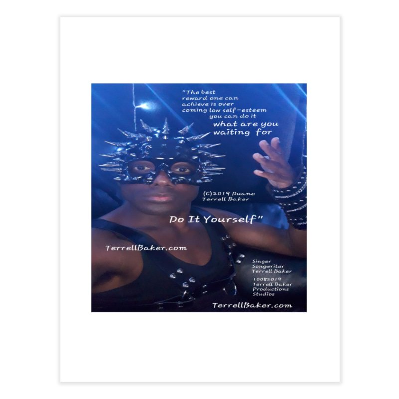 DoItYourself_LyricPromoArtwork10082019_4200_4800_ImHereAlbum Home Fine Art Print by Duane Terrell Baker - Authorized Artwork, etc