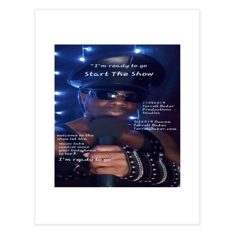 TerrellBaker_StartTheShow_LyricPromoArtwork11052019_4200_4800_ImHereAlbum Home Fine Art Print by Duane Terrell Baker - Authorized Artwork, etc