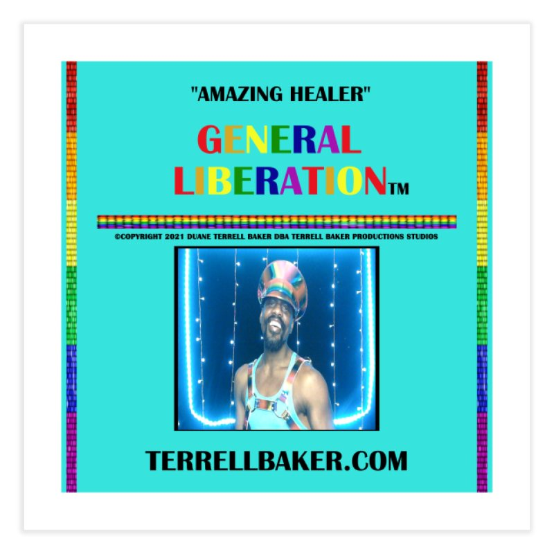 AMAZINGHEALER_GLIBERATION_MERCH_TEALBKDRP Home Fine Art Print by Terrell Baker Productions Studios TerrellBaker.com