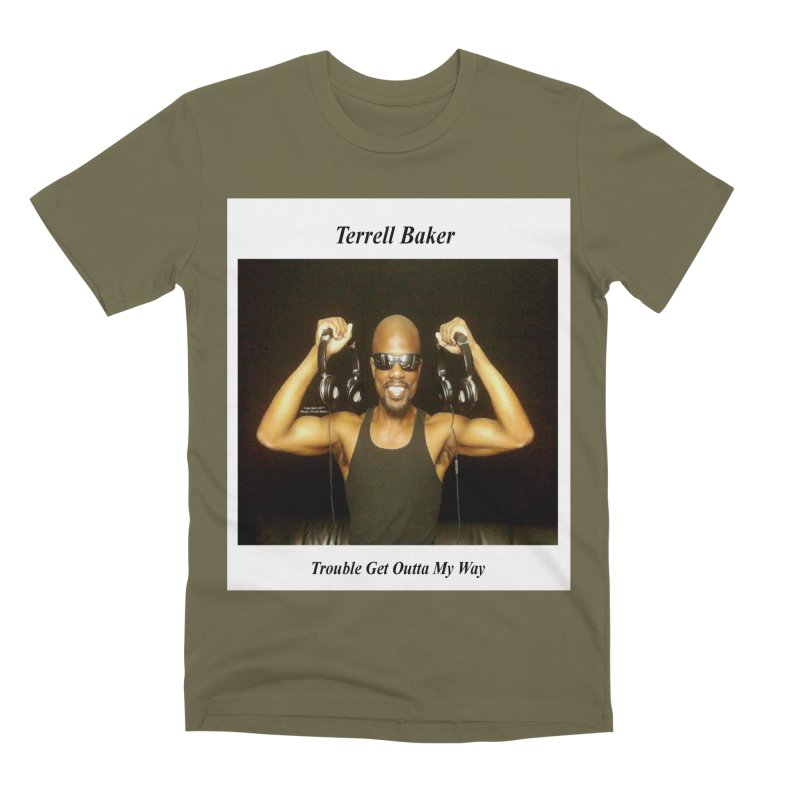 TerrellBaker_2018_TroubleGetOuttaMyWayAlbum_NoSongList_MerchandiseArtwork Men's Premium T-Shirt by Duane Terrell Baker - Authorized Artwork, etc