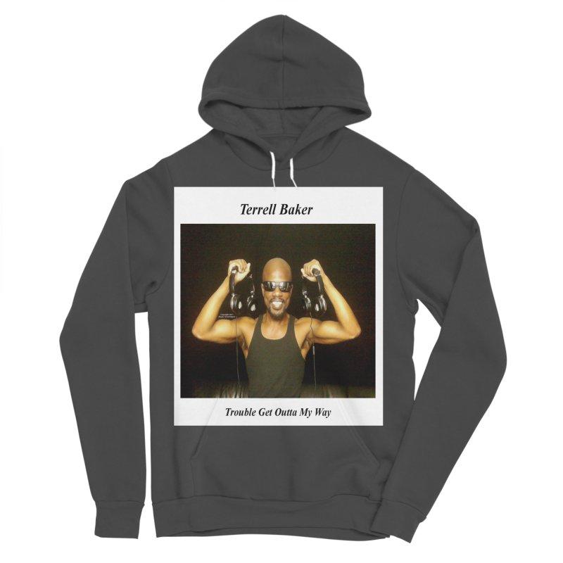 TerrellBaker_2018_TroubleGetOuttaMyWayAlbum_NoSongList_MerchandiseArtwork Women's Sponge Fleece Pullover Hoody by Duane Terrell Baker - Authorized Artwork, etc