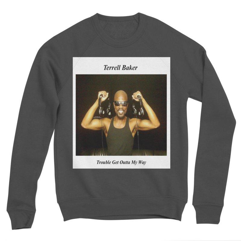 TerrellBaker_2018_TroubleGetOuttaMyWayAlbum_NoSongList_MerchandiseArtwork Women's Sponge Fleece Sweatshirt by Duane Terrell Baker - Authorized Artwork, etc