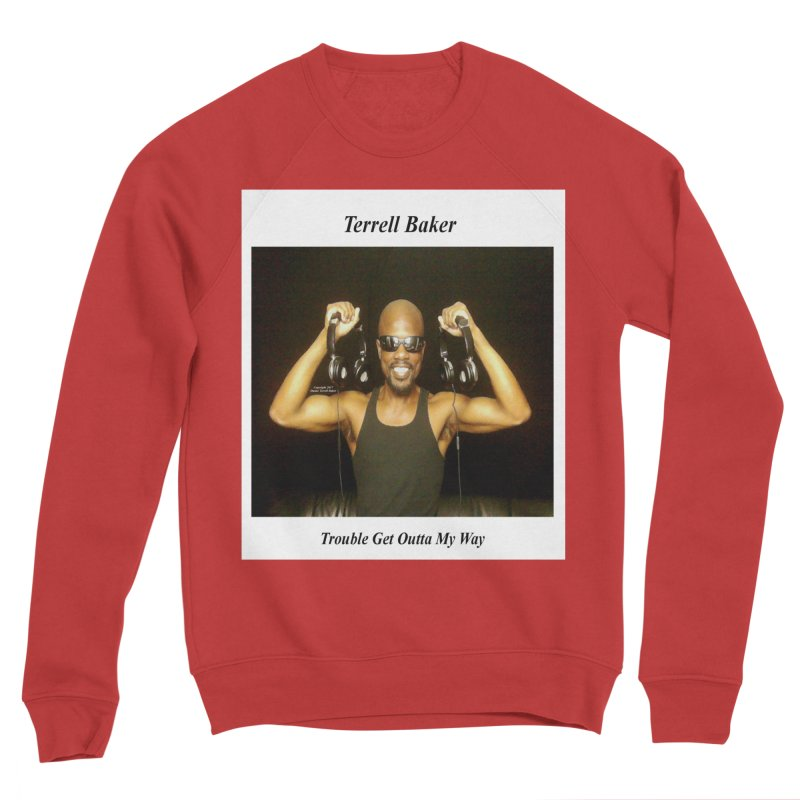 TerrellBaker_2018_TroubleGetOuttaMyWayAlbum_NoSongList_MerchandiseArtwork Men's Sponge Fleece Sweatshirt by Duane Terrell Baker - Authorized Artwork, etc