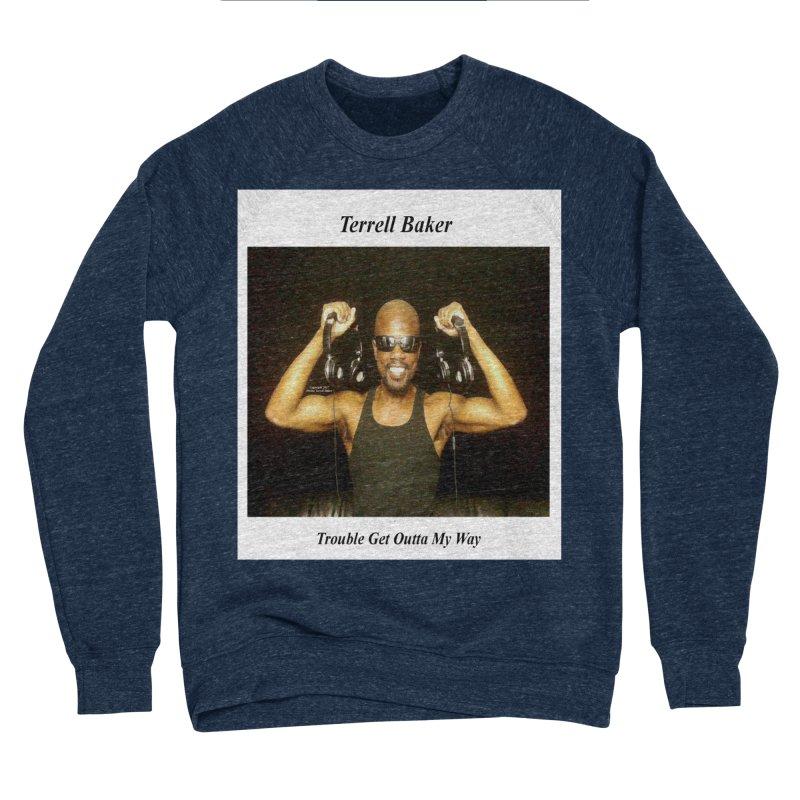 TerrellBaker_2018_TroubleGetOuttaMyWayAlbum_NoSongList_MerchandiseArtwork Men's Sponge Fleece Sweatshirt by Duane Terrell Baker - Authorized Artwork, etc
