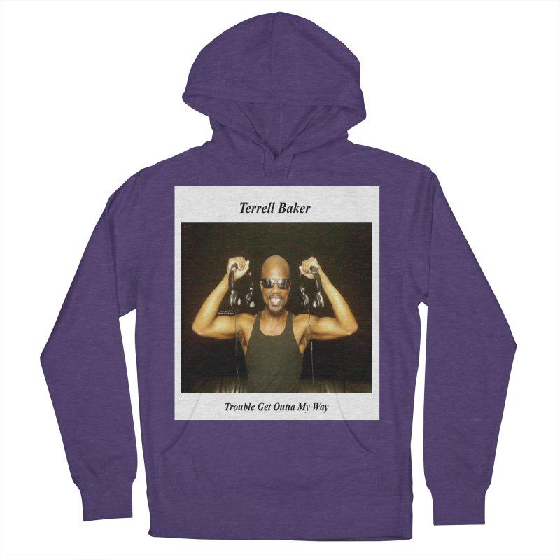 TerrellBaker_2018_TroubleGetOuttaMyWayAlbum_NoSongList_MerchandiseArtwork Women's French Terry Pullover Hoody by Duane Terrell Baker - Authorized Artwork, etc