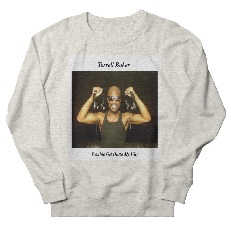 TerrellBaker_2018_TroubleGetOuttaMyWayAlbum_NoSongList_MerchandiseArtwork Men's French Terry Sweatshirt by Duane Terrell Baker - Authorized Artwork, etc